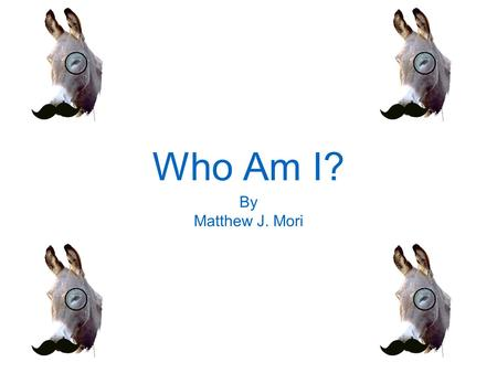 Who Am I? By Matthew J. Mori. Who am I? I am Matthew Mori, I am 16 years old, and I am a Junior at Minuteman I run Cross-Country in the fall, Act in Drama.