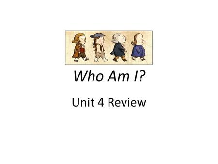 Who Am I? Unit 4 Review.