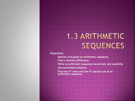 1.3 Arithmetic Sequences Objectives: