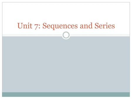 Unit 7: Sequences and Series. Sequences A sequence is a list of #s in a particular order If the sequence of numbers does not end, then it is called an.