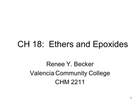 CH 18: Ethers and Epoxides Renee Y. Becker Valencia Community College CHM 2211 1.