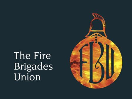 Welcome 3 Why do Firefighters working the Retained Duty System join the Fire Brigades Union?