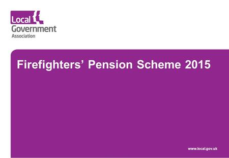 Firefighters' Pension Scheme 2015 www.local.gov.uk.