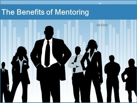 08/2009 The Benefits of Mentoring. Mentoring Mentoring has evolved in the workplace to be less about bosses grooming their handpicked successors to being.