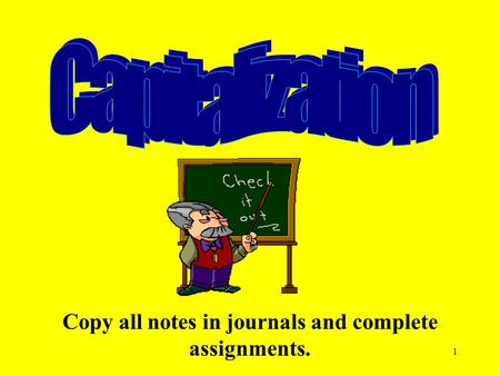 1 Copy all notes in journals and complete assignments.