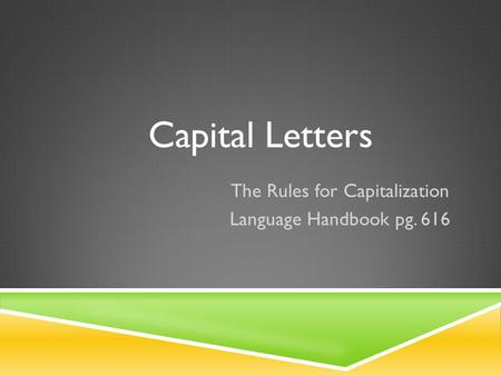 The Rules for Capitalization Language Handbook pg. 616