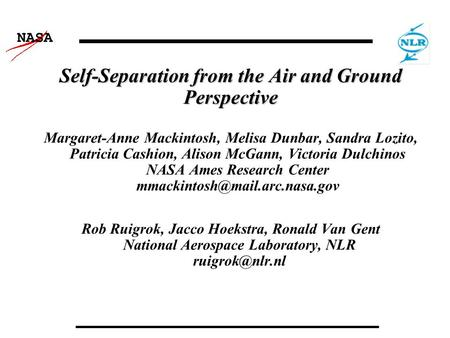 NASA Self-Separation from the Air and Ground Perspective Margaret-Anne Mackintosh, Melisa Dunbar, Sandra Lozito, Patricia Cashion, Alison McGann, Victoria.