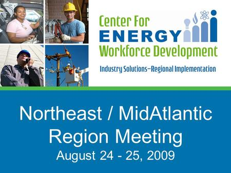 Northeast / MidAtlantic Region Meeting August 24 - 25, 2009.