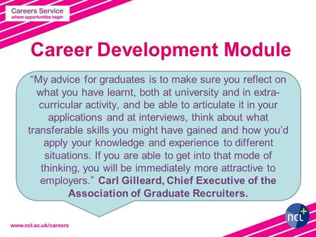 "Career Development Module ""My advice for graduates is to make sure you reflect on what you have learnt, both at university and in extra- curricular activity,"