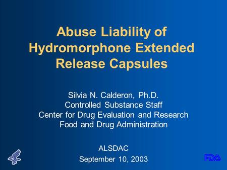Abuse Liability of Hydromorphone Extended Release Capsules Silvia N. Calderon, Ph.D. Controlled Substance Staff Center for Drug Evaluation and Research.
