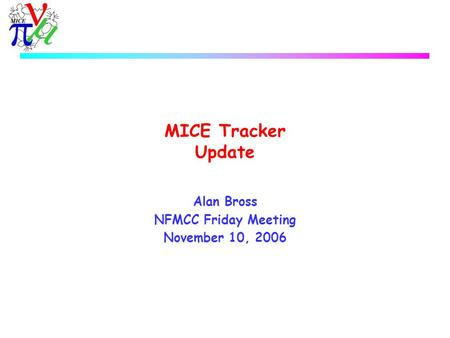 MICE Tracker Update Alan Bross NFMCC Friday Meeting November 10, 2006.