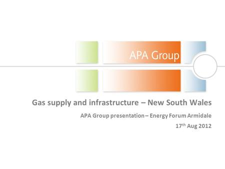 Gas supply and infrastructure – New South Wales APA Group presentation – Energy Forum Armidale 17 th Aug 2012.