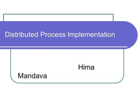 Distributed Process Implementation Hima Mandava. OUTLINE Logical Model Of Local And Remote Processes Application scenarios Remote Service Remote Execution.
