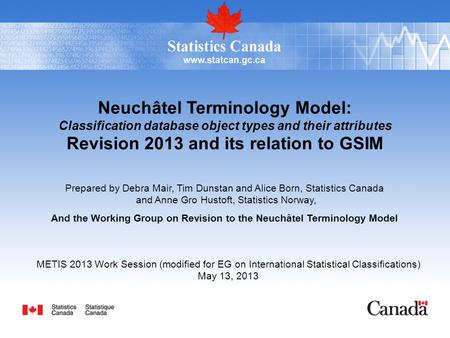 Neuchâtel Terminology Model: Classification database object types and their attributes Revision 2013 and its relation to GSIM Prepared by Debra Mair, Tim.