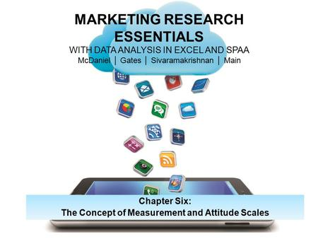 MARKETING RESEARCH ESSENTIALS WITH DATA ANALYSIS IN EXCEL AND SPAA McDaniel │ Gates │ Sivaramakrishnan │ Main Chapter Six: The Concept of Measurement and.