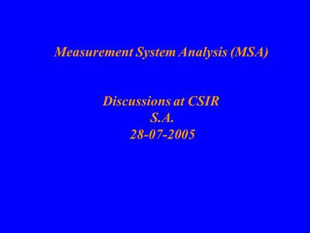 Measurement System Analysis (MSA) Discussions at CSIR S.A. 28-07-2005.