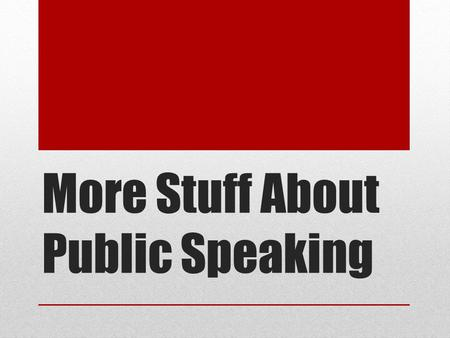More Stuff About Public Speaking. Review 3 Speech Types: Informative Persuasive Special Occasion.