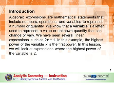 Introduction Algebraic expressions are mathematical statements that include numbers, operations, and variables to represent a number or quantity. We know.