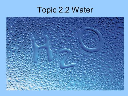 Topic 2.2 Water. 2.2 (U1) Water molecules are polar and hydrogen bonds form between them. Water is referred to as a polar molecule because it has a negative.