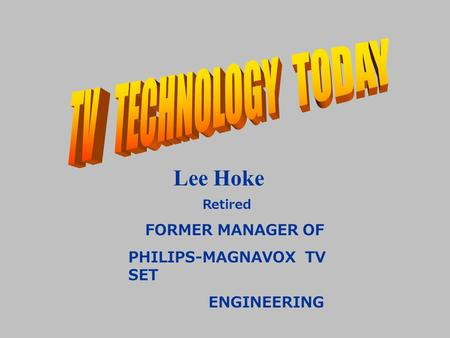 Lee Hoke Retired FORMER MANAGER OF PHILIPS-MAGNAVOX <strong>TV</strong> SET ENGINEERING.