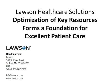 Lawson Healthcare Solutions Optimization of Key Resources Forms a Foundation for Excellent Patient Care.