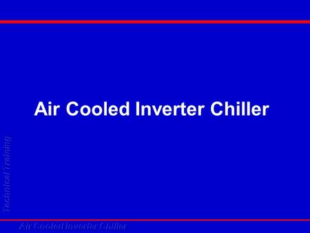 Air Cooled Inverter Chiller. Contents Product range Product range Components Components Schematic diagram Schematic diagram Inverter technology Inverter.