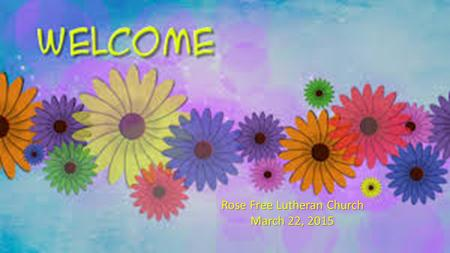 Rose Free Lutheran Church March 22, 2015. Announcements & Prayer.