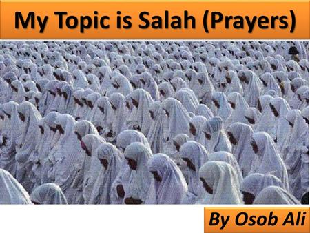 My Topic is Salah (Prayers)