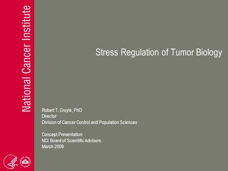 Stress Regulation of Tumor Biology Robert T. Croyle, PhD Director Division of Cancer Control and Population Sciences Concept Presentation NCI Board of.