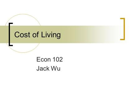 Cost of Living Econ 102 Jack Wu. Inflation 通貨膨脹或物價膨脹 Inflation Inflation refers to a situation in which the economy ' s overall price level is rising.