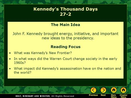 Kennedy's Thousand Days 27-2 The Main Idea John F. Kennedy brought energy, initiative, and important new ideas to the presidency. Reading Focus What was.