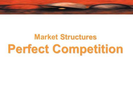 Structures Market Structures Perfect Competition.