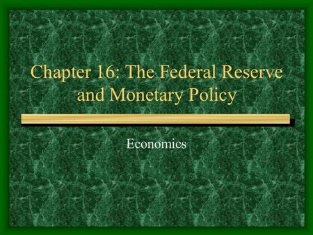 Chapter 16: The Federal Reserve and Monetary Policy Economics.