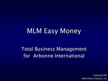 Copyright 2004 MLM Software Solutions, Inc. MLM Easy Money Total Business Management for Arbonne International.