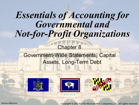 Essentials of Accounting for Governmental and Not-for-Profit Organizations Chapter 8 Government-Wide Statements, Capital Assets, Long-Term Debt McGraw-Hill/Irwin.