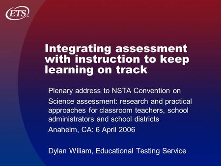 Integrating assessment with instruction to keep learning on track Plenary address to NSTA Convention on Science assessment: research and practical approaches.