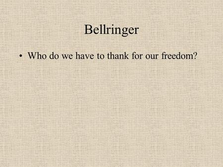 Bellringer Who do we have to thank for our freedom?