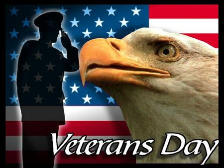  Veterans Day :  A day for the recognition of and respect for Americans who serve or have served in the military.