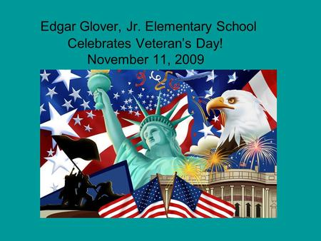 Edgar Glover, Jr. Elementary School Celebrates Veteran's Day! November 11, 2009.