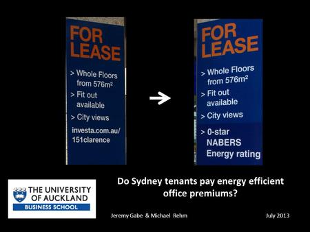 Do Sydney tenants pay energy efficient office premiums? Jeremy Gabe & Michael RehmJuly 2013.
