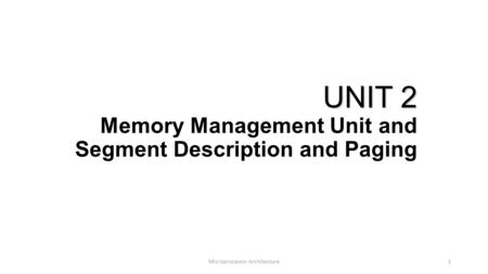 Microprocessor Architecture1 UNIT 2 UNIT 2 Memory Management Unit and Segment Description and Paging.