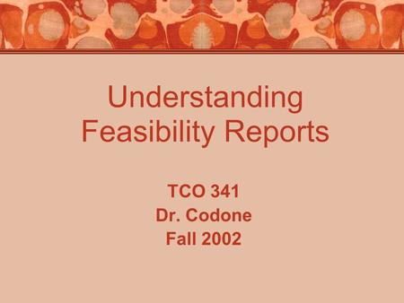 Understanding Feasibility Reports TCO 341 Dr. Codone Fall 2002.