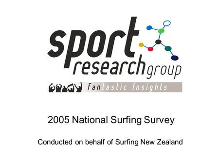 2005 <strong>National</strong> Surfing Survey Conducted on behalf of Surfing New Zealand.