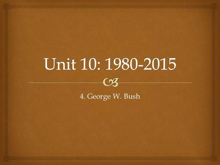 4. George W. Bush.   SWBAT evaluate the Presidency of George W. Bush and assess his response to 9/11 and the threat of terrorism in the world. Lesson.