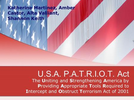 U.S.A. P.A.T.R.I.O.T. Act  The Uniting and Strengthening America by Providing Appropriate Tools Required to Intercept and Obstruct Terrorism Act of 2001.