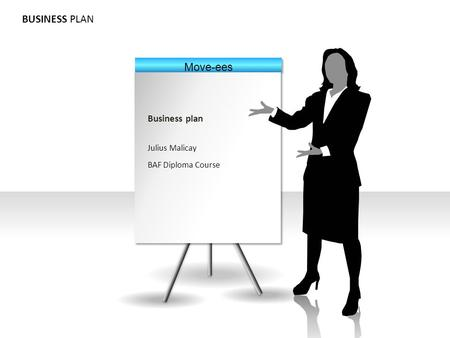 BUSINESS PLAN Business plan Julius Malicay BAF Diploma Course Move-ees.