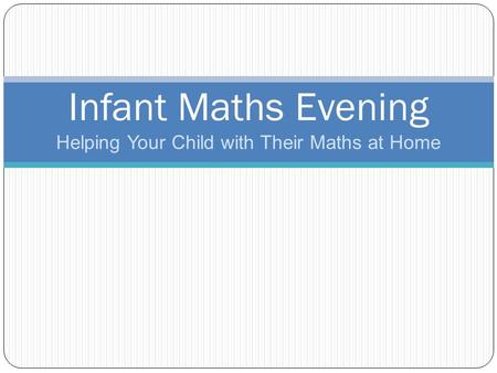 Helping Your Child with Their Maths at Home Infant Maths Evening.
