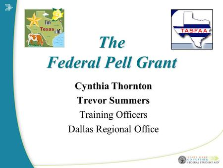 The Federal Pell Grant Cynthia Thornton Trevor Summers Training Officers Dallas Regional Office.