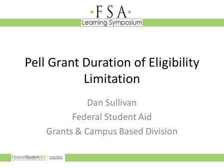 Pell Grant Duration of Eligibility Limitation Dan Sullivan Federal Student Aid Grants & Campus Based Division.