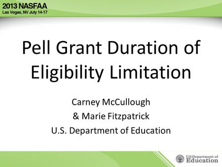 Pell Grant Duration of Eligibility Limitation Carney McCullough & Marie Fitzpatrick U.S. Department of Education.